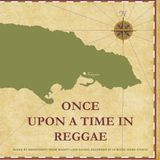 Once Upon A Time In Reggae