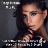 Deep Dream Mix #8 ★ Best Of Deep House Chill Out Lounge Music 2015 ★ Mixed by Dj Drop G