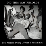 60's African Swing , Twist & Rock'n'Roll [Dig This Way Records Archive]