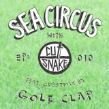 Cut Snake Presents: Sea Circus - Ep. 010. Guestmix by Golf Clap