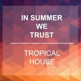 In Summer We Trust - Tropical House