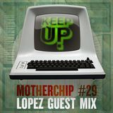 MotherChip 29 - Lopez Guest Mix (@KeepUp)