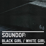 SoundOf: Black Girl / White Girl