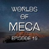 WORLDS of MeCa: Episode 10
