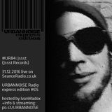 Jssst #110 :: #UR84  Jssst  URBANNOISE radioshow 084  31.12.2016 on SeanceRadio.co.uk (hearthis.at)
