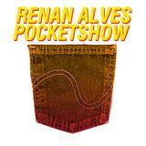 POCKET SHOW / RENAN ALVES PODCAST #54