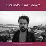 Liner Notes 6: John Gómez