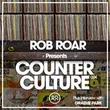 Rob Roar Presents Counter Culture. The Radio Show 004 (Guest Graeme Park)