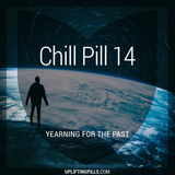 Chill Pill 14 - Yearning for the Past (First Half)