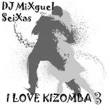 I LOVE KIZOMBA 3---- DJ MiXguel SeiXas SETEMBRO 2015