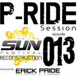 "Erick Pride pres. P-Ride Session 013: ""The Sun Festival Reconstruction Mix"""