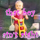 That Boy Ain't Right