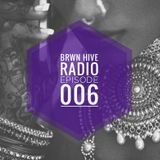 BRWN HIVE RADIO EPISODE 006