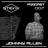 Stevix - Podcast 007 - JOHNNY ALLEN