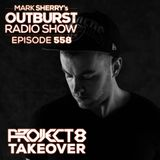 Mark Sherry - The Outburst Radioshow - Episode #558 (Project 8 Takeover)