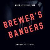 TODD BREWER - BREWER'S BANGERS - EPISODE 001 - (HOUSE, TECH HOUSE)