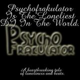 Psychofrakulator Is The Loneliest DJ In The World