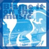 Blame it on the music (Blame takes you)