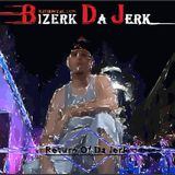 Bizerk Da Jerk - Return Of Da Jerk - Full Mix
