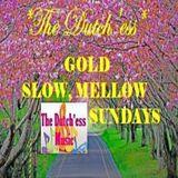 "The Dutch'ess "" - Gold, Slow, Mellow Sundays"