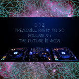 Treadmill Party To Go Volume 9: The Future is Now