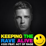 Keeping The Rave Alive Episode 320 feat. Act Of Rage