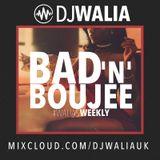 BAD 'N' BOUJEE #WaliasWeekly @djwaliauk
