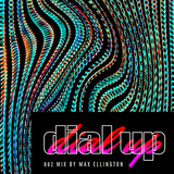Dial Up 002 | Max Ellington