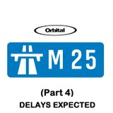 Orbital - The M25 Project - Part 4  - DELAYS EXPECTED