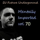 DJ Future Underground - Mentally Imported vol 70