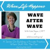 Wave after Wave in Private Practice: Conversations about the reality when life happens