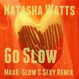 Natasha Watts - Go Slow (MaxK: Slow & Sexy Remix) plus two Maysa Tracks