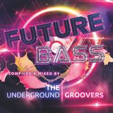 The Underground Groovers - Future Bass Mix March 2014