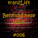 tranzLift - Behind These Walls #006