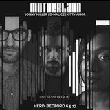 Motherland @ Herd (6.5.17)  Jonny Miller | D-Malice | Kitty Amor