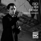 Ouça, Creia e Venha // Romulo Carvalho (12/07/15)