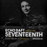 Echo Daft presents seventeenth EP 02  Guest mix by Ewan RIll