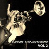 DUB DIZZY - DEEP JAZZ SESSIONS Vol 2