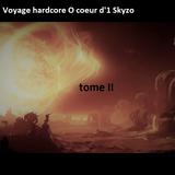 Voyage hardcore O coeur d'1 Skyzo tome II