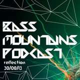 Reflection - Bass Mountains Podcast #027