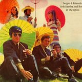 Sergio Mendes & Friends: Soft Samba and Bossa in the 1960s