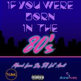 If you were born in the 80's by DJ Lil Amit