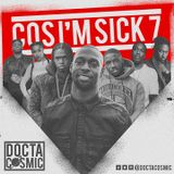 Cos I'm Sick Vol 7 @DoctaCosmic