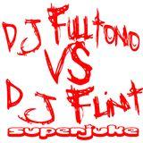 DJ Fulltono vs DJ Flint (Superjuke)