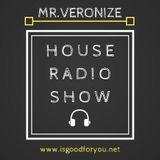 Mr.Veronize - House Radio Show 01 @IsGoodForYou