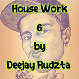 House Work 6 by Deejay Rudzta 2017