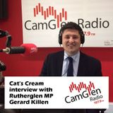 Cat's Cream interview with Gerard Killen, MP for Rutherglen & Hamilton West, 20 Sep 2017
