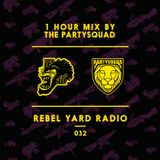 THE PARTYSQUAD PRESENTS - REBEL YARD RADIO 032
