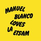 MANUEL BLANCO LOVES LA ETSAM