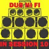 Dub Hi Fi In Session 10